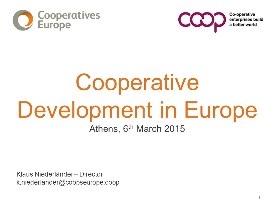 Cooperative Development in Europe Athens, 6 th March 2015 Klaus Niederländer – Director k.niederlander@coopseurope.coop 1