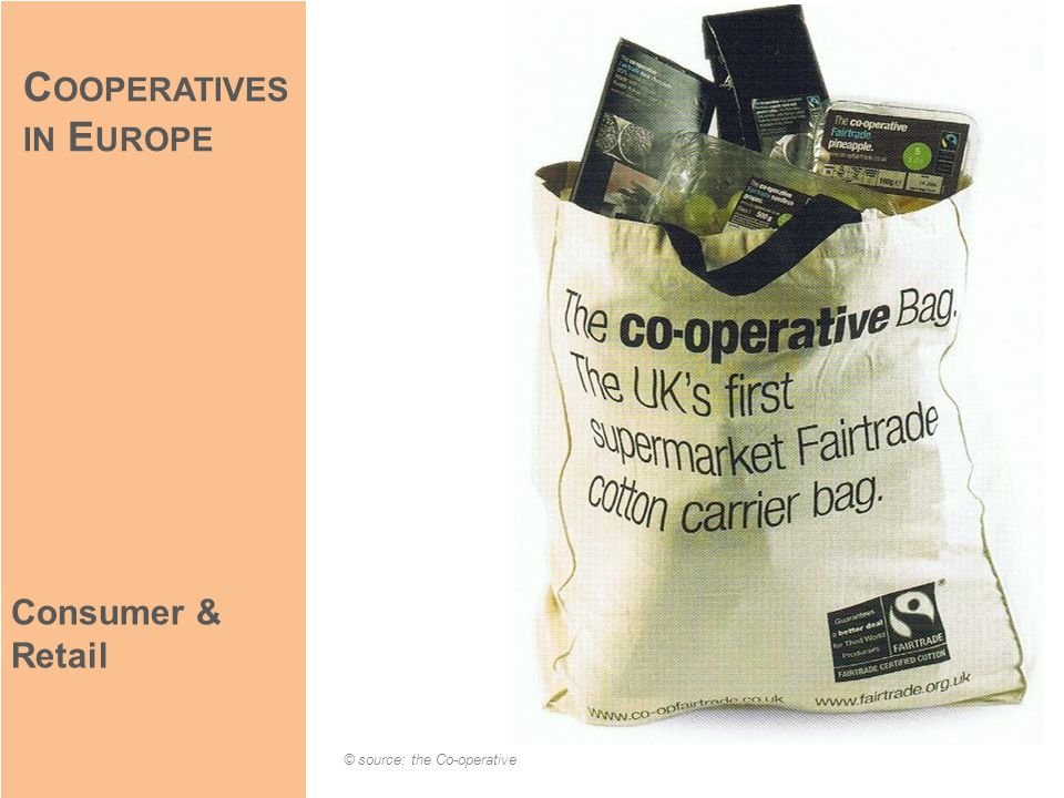 Consumer & Retail © source: the Co-operative C OOPERATIVES IN E UROPE