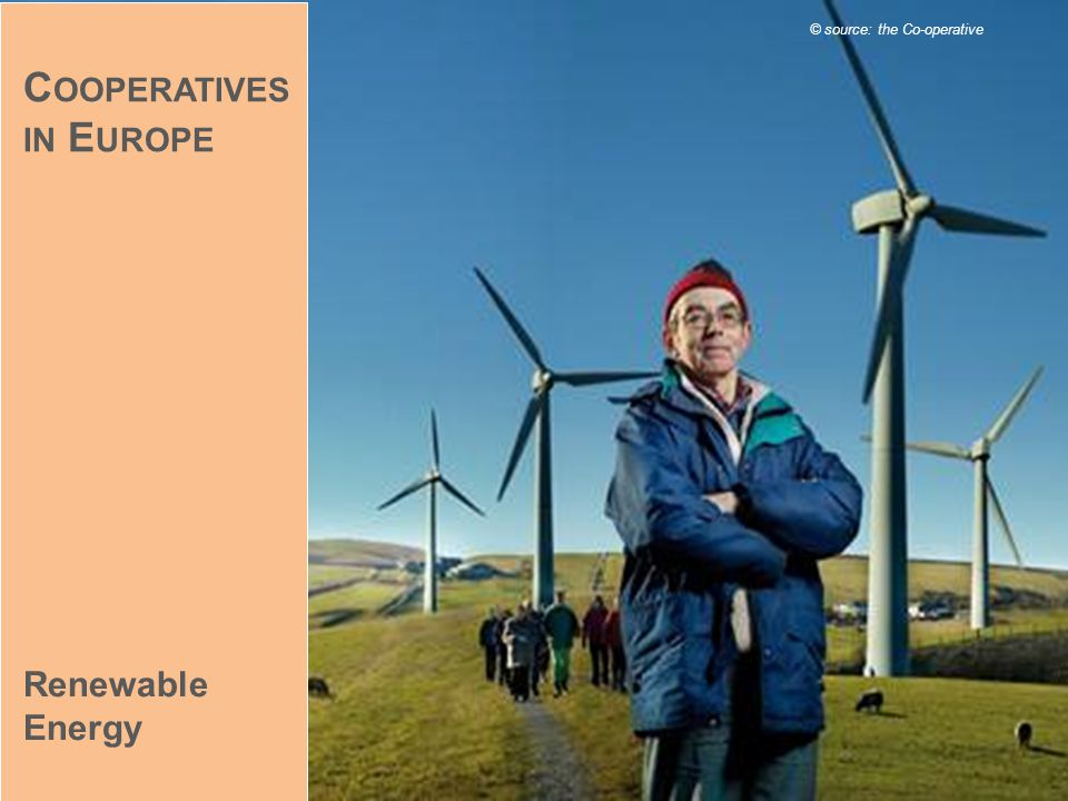 Renewable Energy © source: the Co-operative C OOPERATIVES IN E UROPE