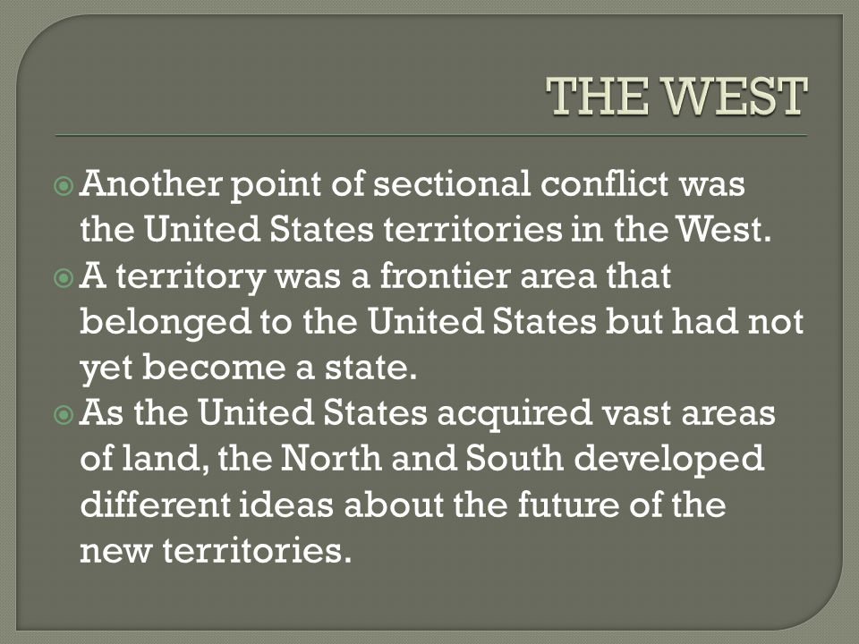 Another point of sectional conflict was the United States territories in the West.