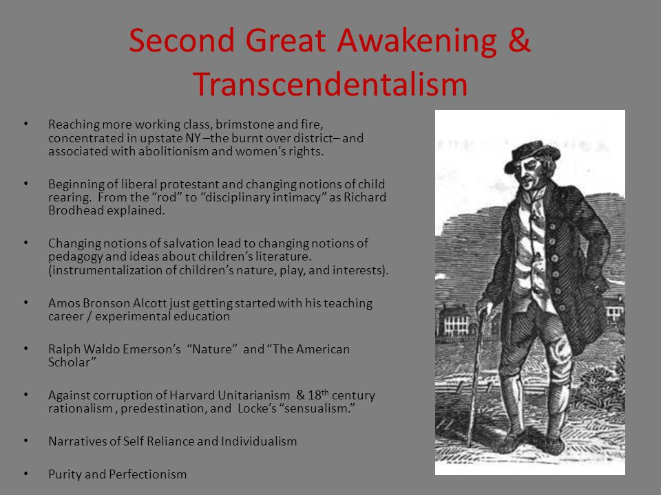 Second Great Awakening & Transcendentalism Reaching more working class, brimstone and fire, concentrated in upstate NY –the burnt over district– and associated with abolitionism and women's rights.