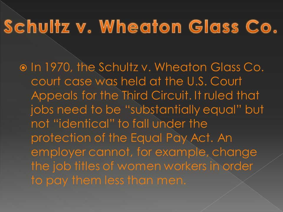 " In 1970, the Schultz v. Wheaton Glass Co. court case was held at the U.S. Court Appeals for the Third Circuit. It ruled that jobs need to be ""substa"