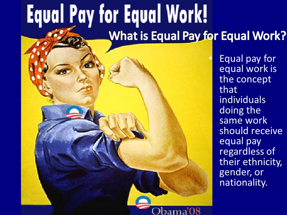 Equal pay for equal work is the concept that individuals doing the same work should receive equal pay regardless of their ethnicity, gender, or nation