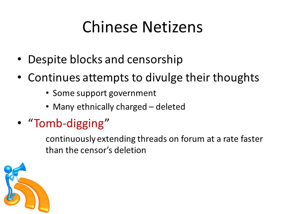 Chinese Netizens Despite blocks and censorship Continues attempts to divulge their thoughts Some support government Many ethnically charged – deleted Tomb-digging continuously extending threads on forum at a rate faster than the censor's deletion