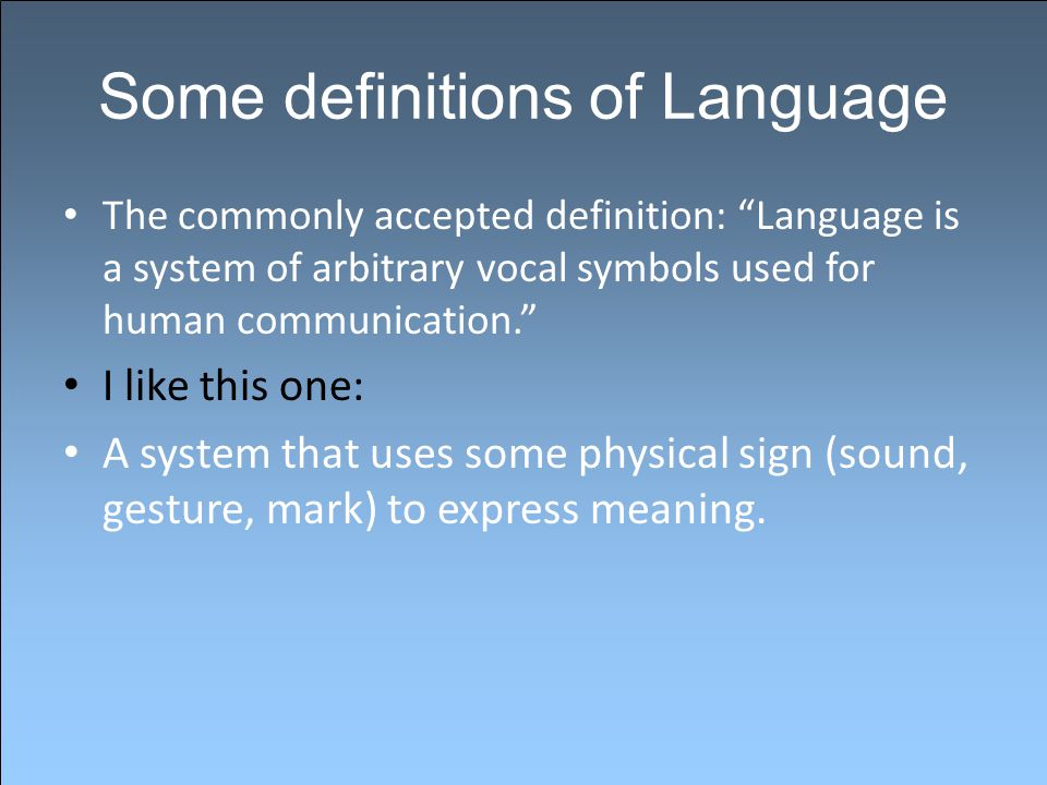 Language vs communication Language is not identical with communication There are many other communicative tools such as – Turn-taking – Intonation – Gesture (body language) – Eye gaze control – Touch – Displays: external objects, including jewelry, tattoos, clothing, cars