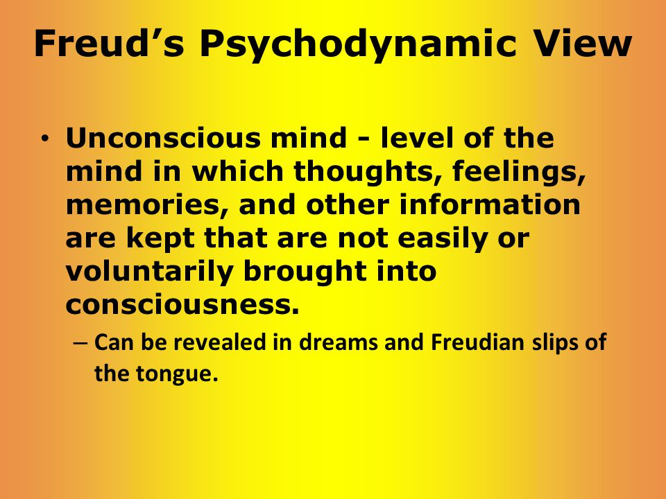 Unconscious mind - level of the mind in which thoughts, feelings, memories, and other information are kept that are not easily or voluntarily brought into consciousness.