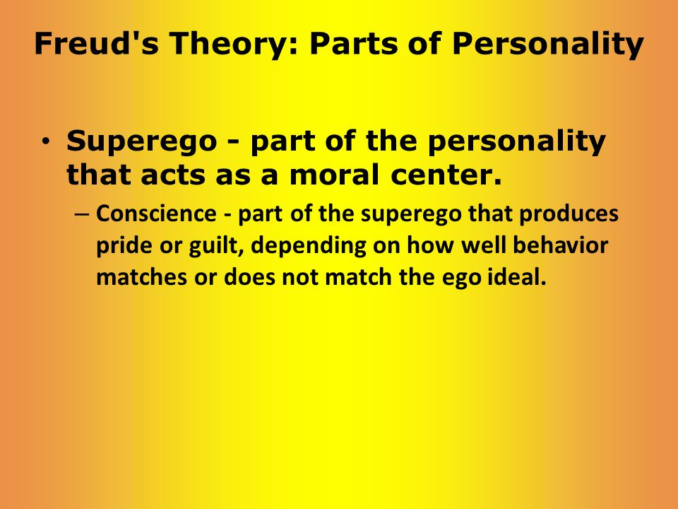 Freud s Theory: Parts of Personality Superego - part of the personality that acts as a moral center.