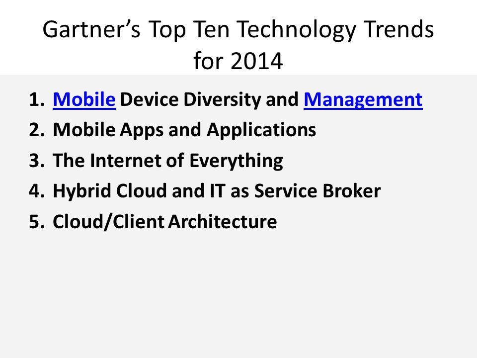 Gartner's Top Ten Technology Trends for 2014 6.The Era of Personal Cloud 7.Software Defined Anything 8.Web-Scale IT 9.Smart Machines 10.