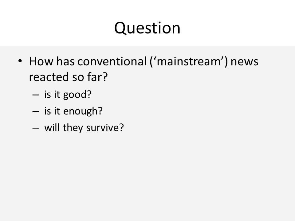 Question How has conventional ('mainstream') news reacted so far.