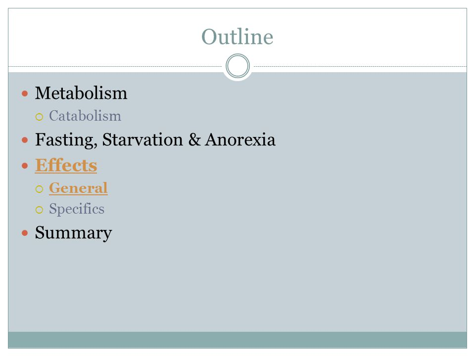 Outline Metabolism  Catabolism Fasting, Starvation & Anorexia Effects  General  Specifics Summary