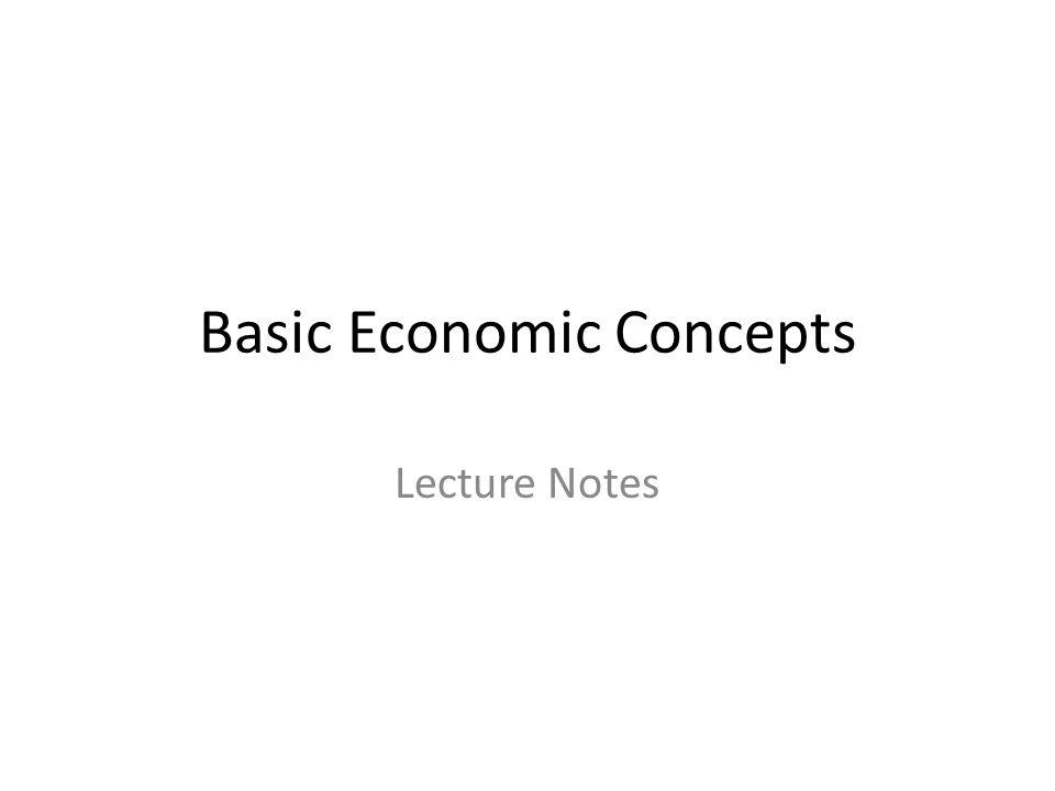 Basic Economic Concepts Lecture Notes
