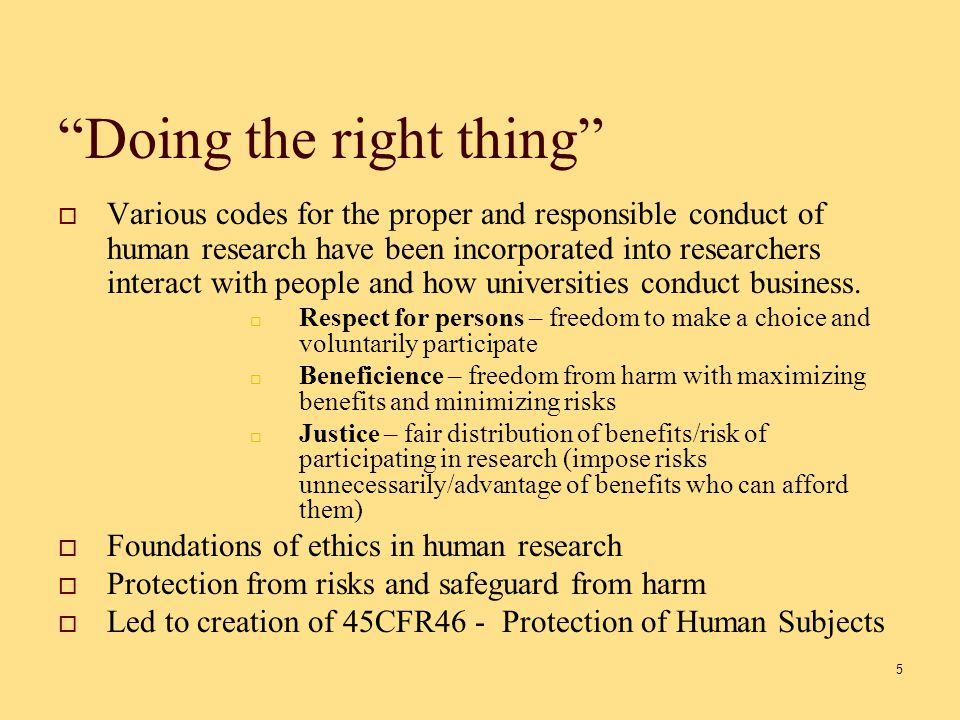 Doing the right thing  Various codes for the proper and responsible conduct of human research have been incorporated into researchers interact with people and how universities conduct business.