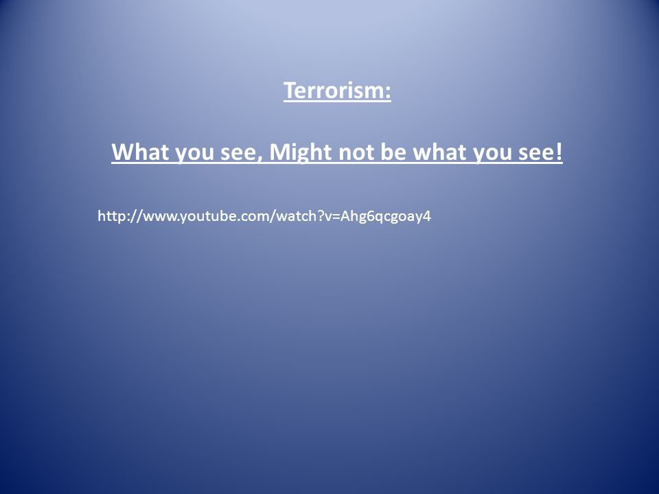 Terrorism: What you see, Might not be what you see! http://www.youtube.com/watch?v=Ahg6qcgoay4
