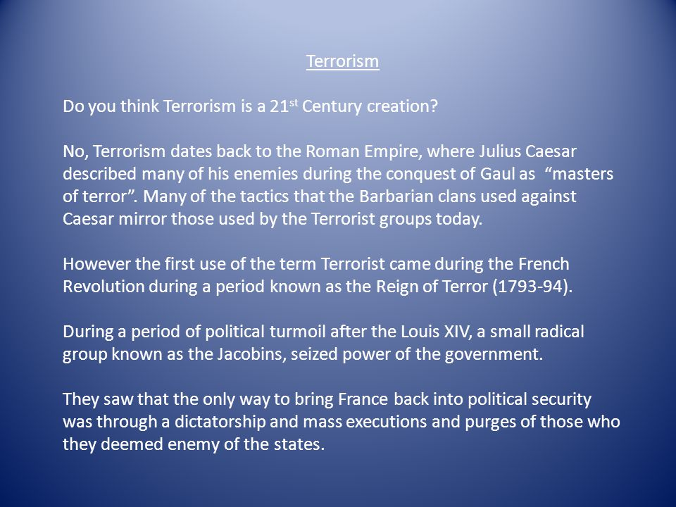 Terrorism Do you think Terrorism is a 21 st Century creation.