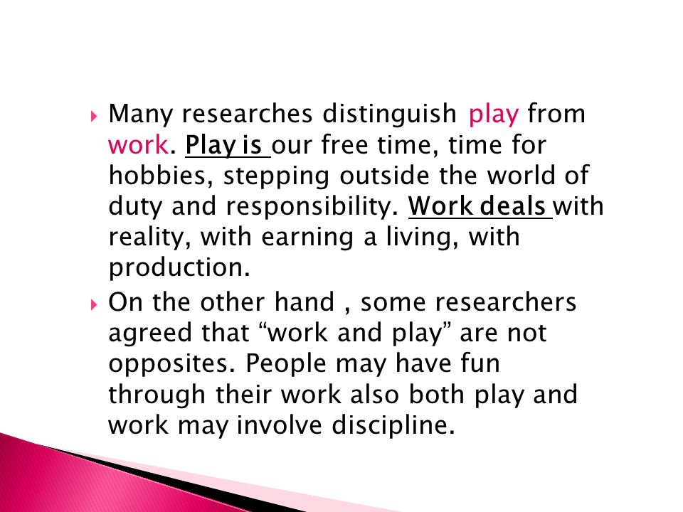  Many researches distinguish play from work.