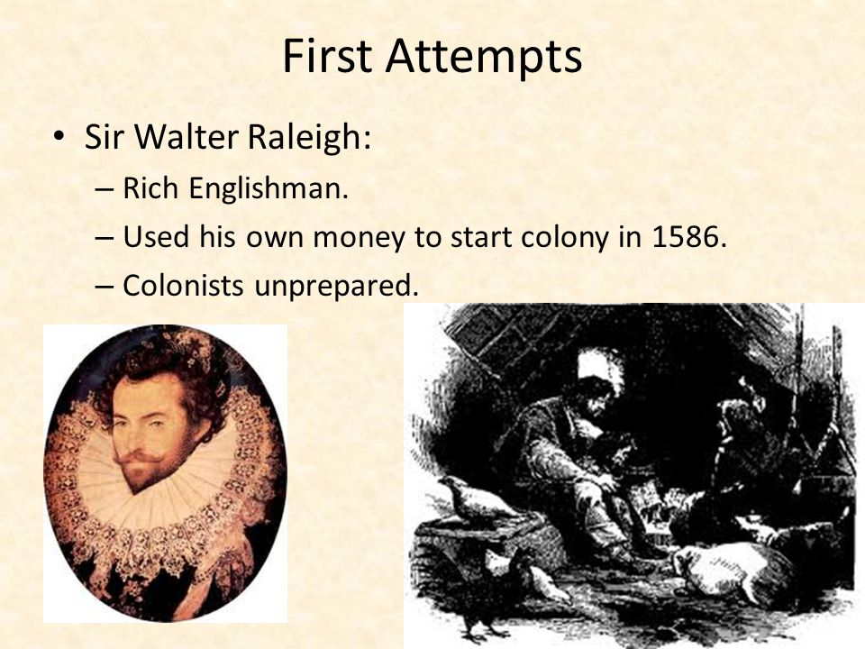 First Attempts Sir Walter Raleigh: – Rich Englishman.