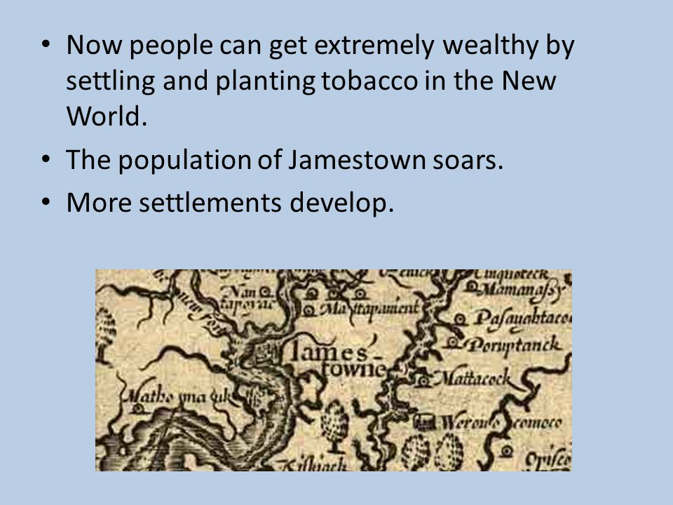 Now people can get extremely wealthy by settling and planting tobacco in the New World.
