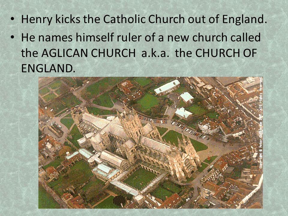 Henry kicks the Catholic Church out of England.