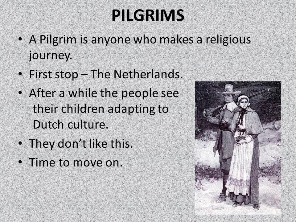 PILGRIMS A Pilgrim is anyone who makes a religious journey.