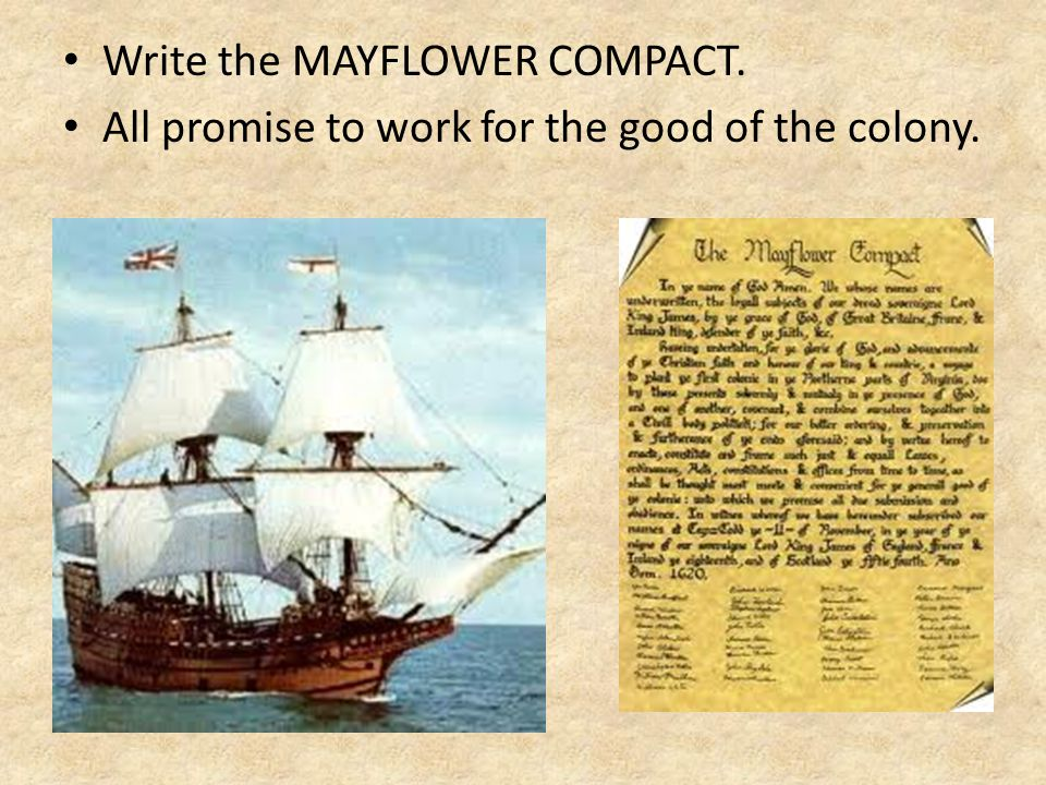 Write the MAYFLOWER COMPACT. All promise to work for the good of the colony.