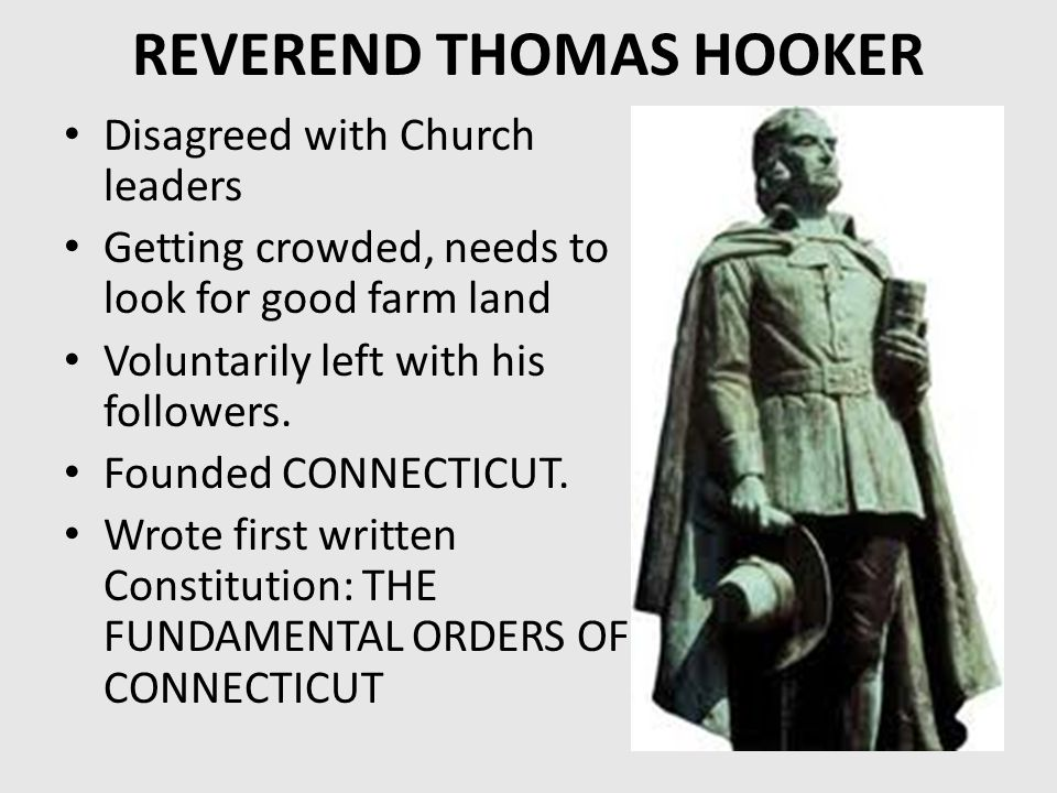 REVEREND THOMAS HOOKER Disagreed with Church leaders Getting crowded, needs to look for good farm land Voluntarily left with his followers.