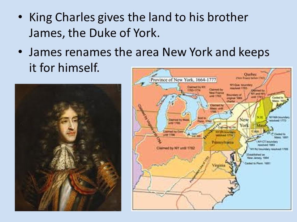 King Charles gives the land to his brother James, the Duke of York.