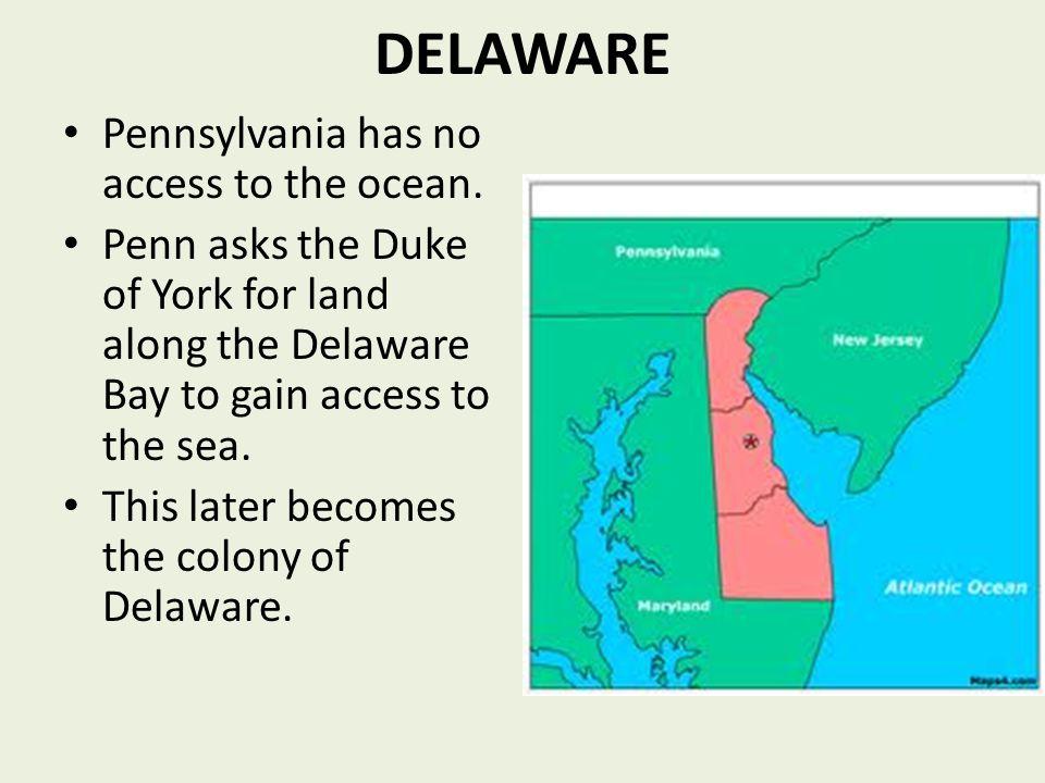 DELAWARE Pennsylvania has no access to the ocean.