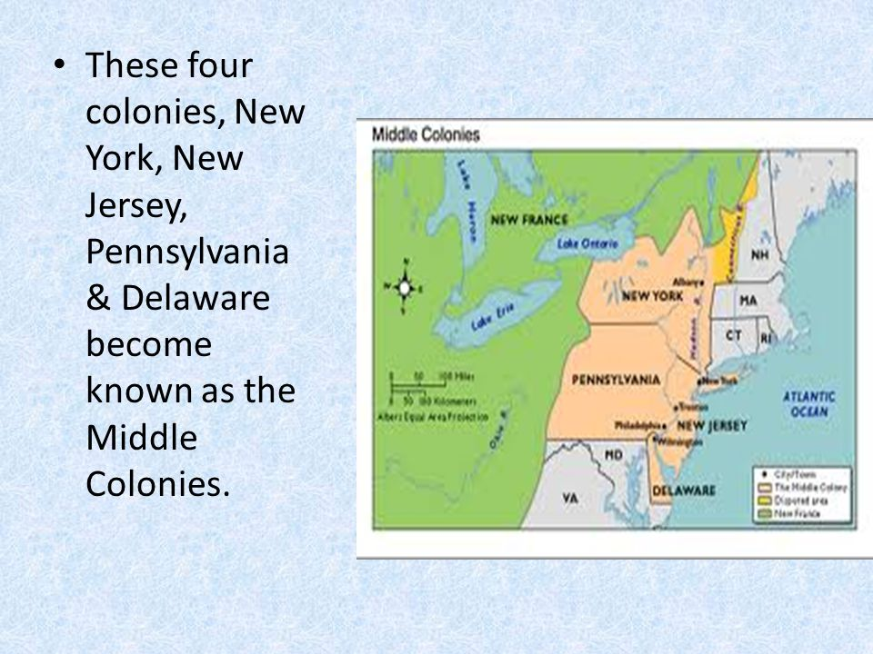 These four colonies, New York, New Jersey, Pennsylvania & Delaware become known as the Middle Colonies.