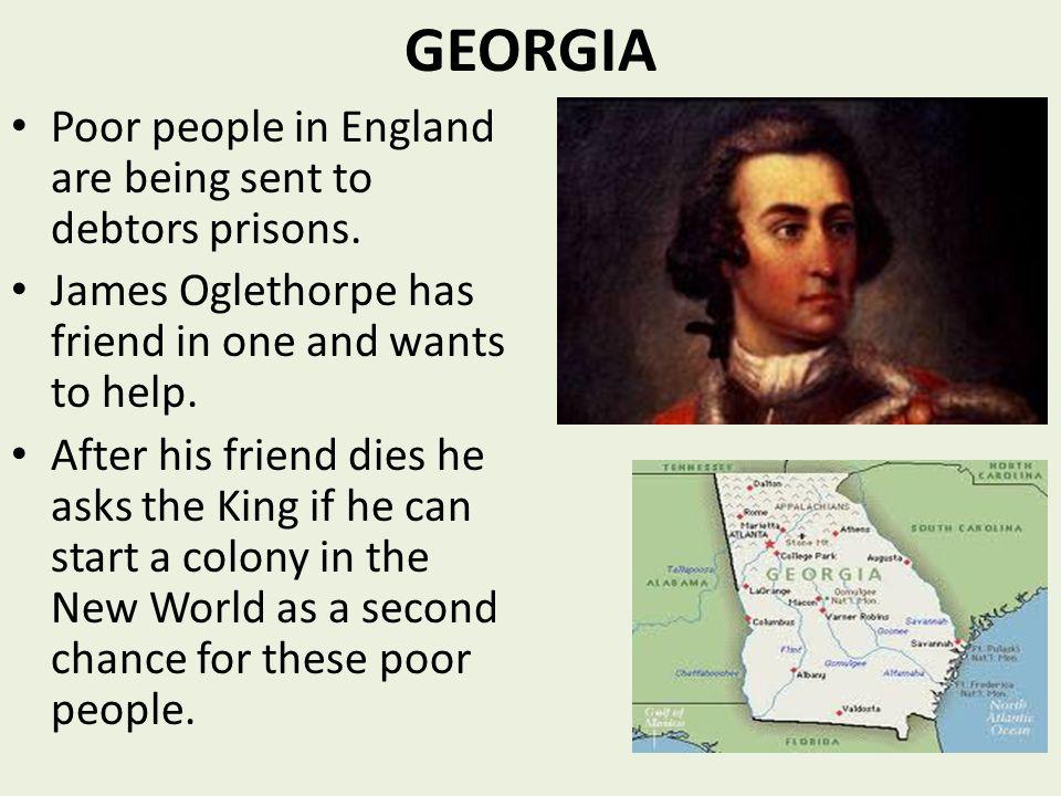 GEORGIA Poor people in England are being sent to debtors prisons.
