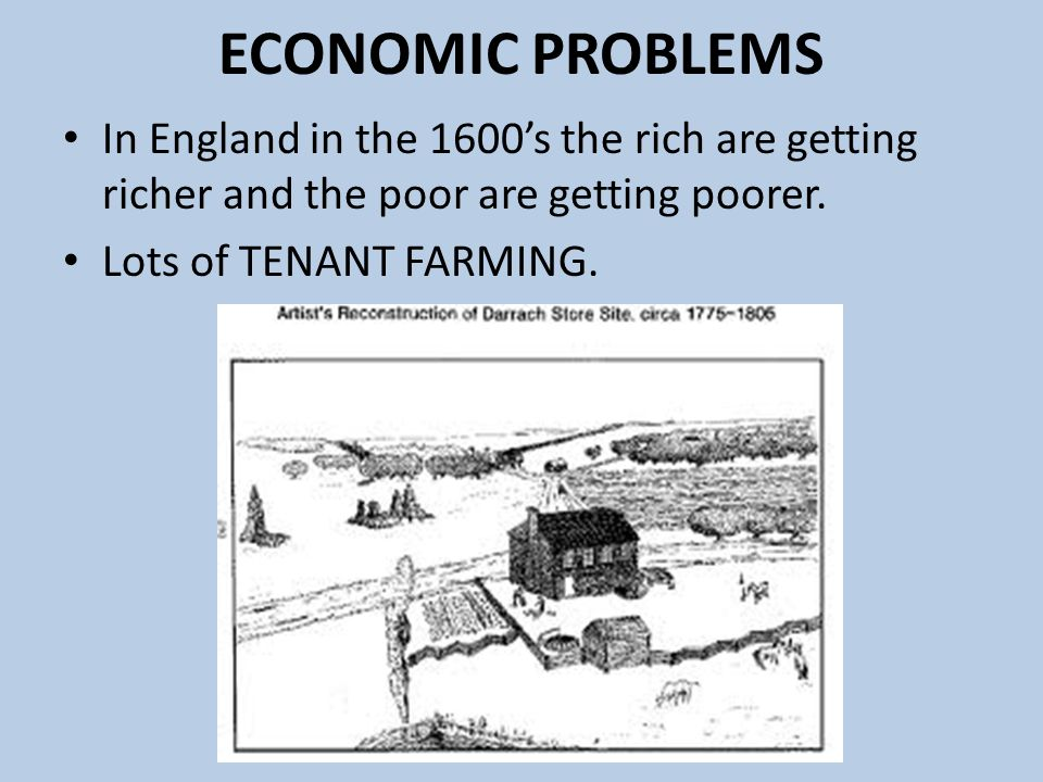 ECONOMIC PROBLEMS In England in the 1600's the rich are getting richer and the poor are getting poorer.