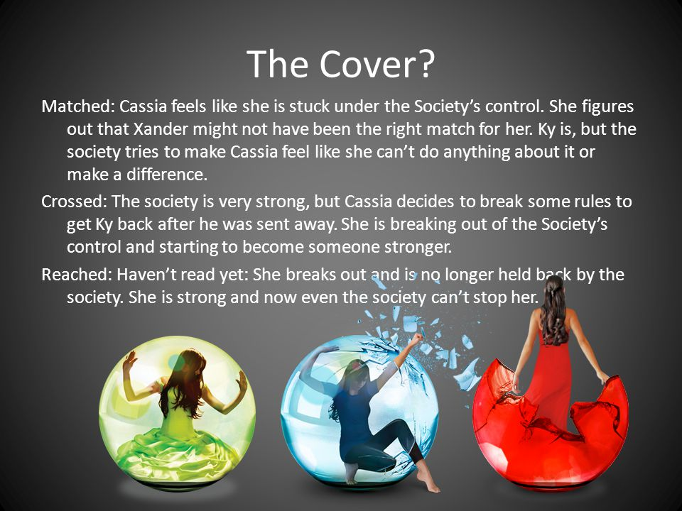 The Cover. Matched: Cassia feels like she is stuck under the Society's control.