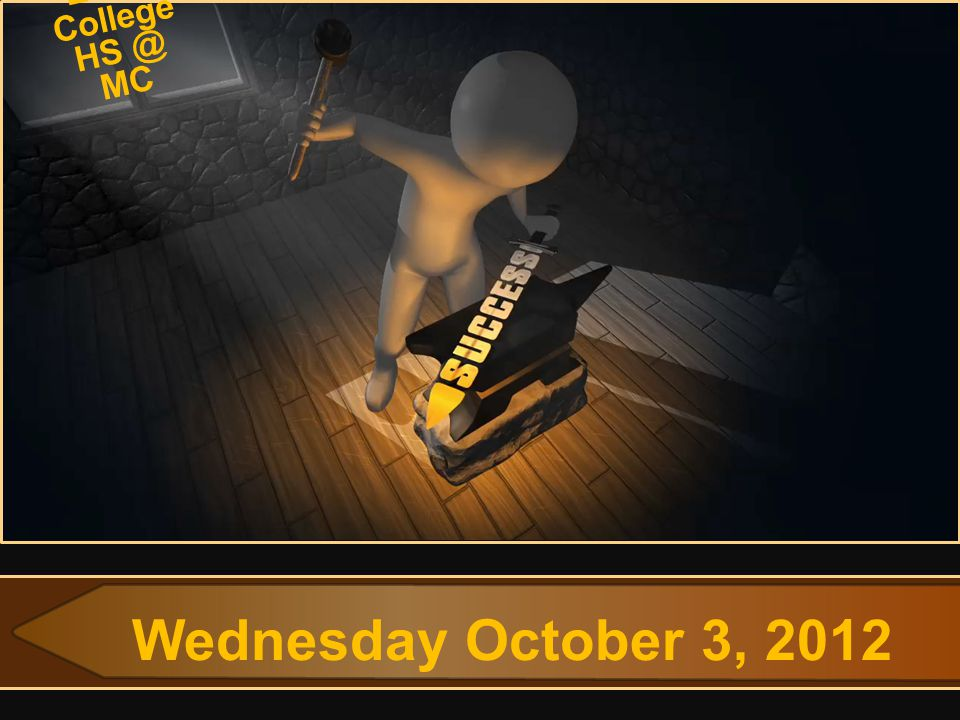 Wednesday October 3, 2012 Early College HS @ MC
