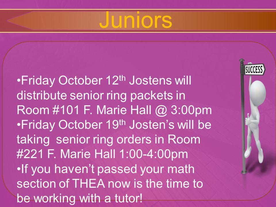 Juniors Friday October 12 th Jostens will distribute senior ring packets in Room #101 F.