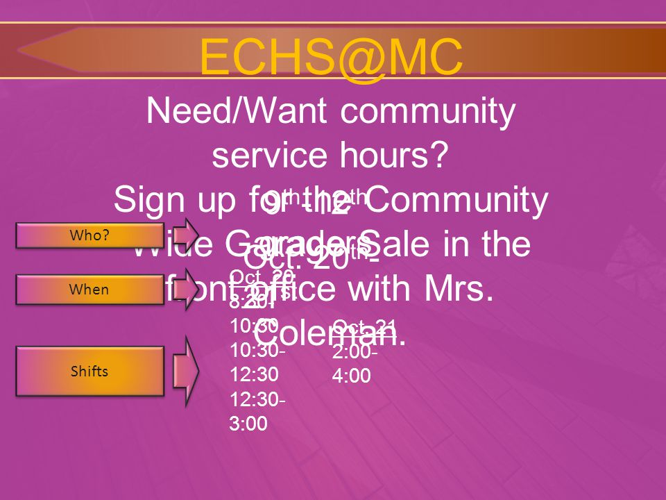 ECHS@MC Need/Want community service hours? Sign up for the Community Wide Garage Sale in the front office with Mrs. Coleman. Who? When 9 th -12 th gra