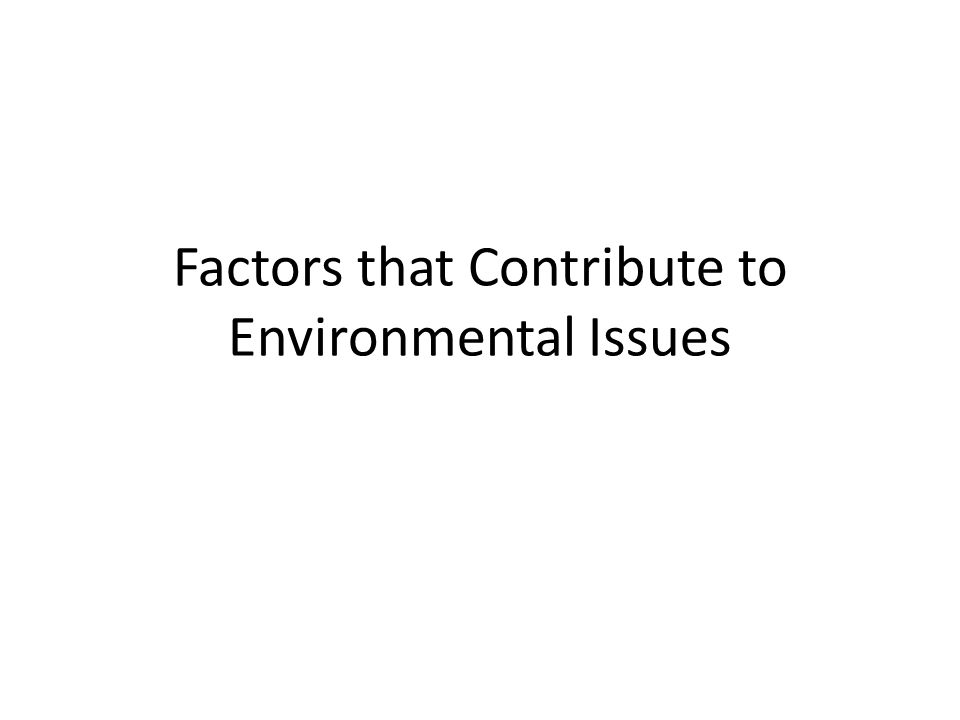 Factors that Contribute to Environmental Issues