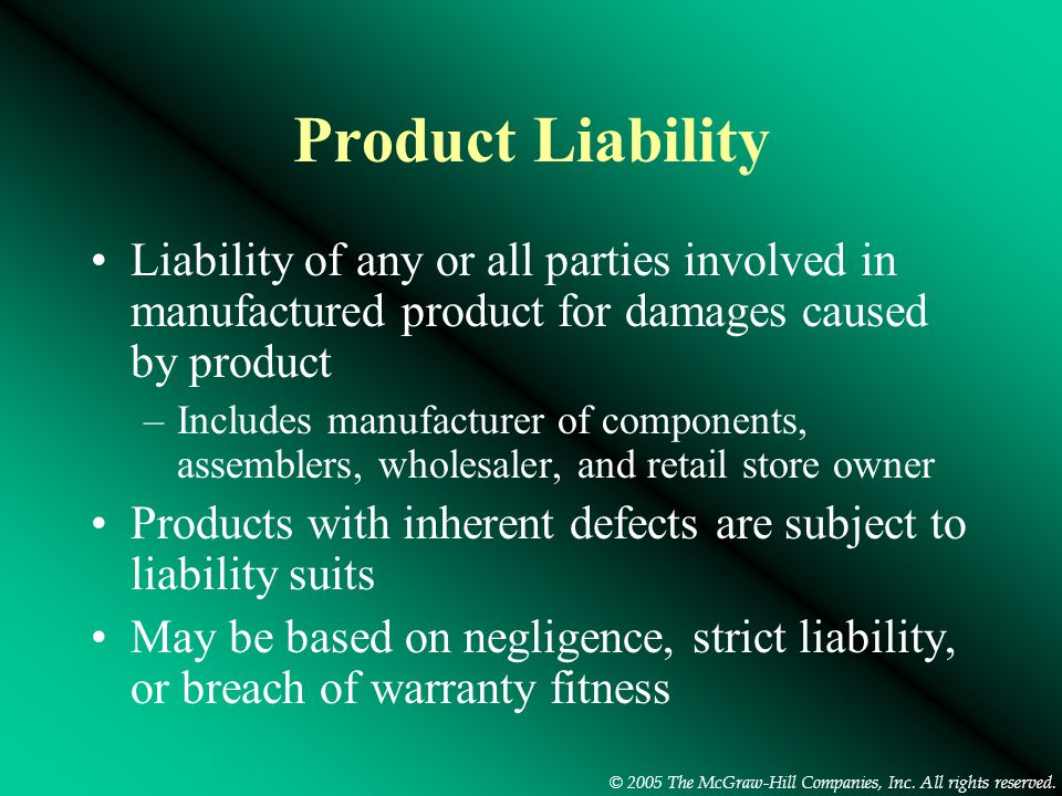 © 2005 The McGraw-Hill Companies, Inc. All rights reserved. Product Liability Liability of any or all parties involved in manufactured product for dam
