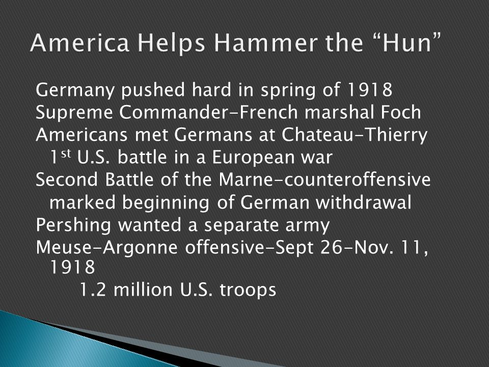 Germany pushed hard in spring of 1918 Supreme Commander-French marshal Foch Americans met Germans at Chateau-Thierry 1 st U.S.