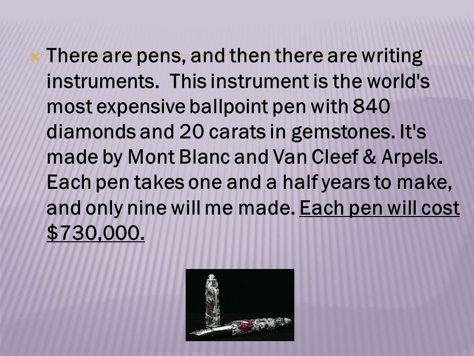  There are pens, and then there are writing instruments. This instrument is the world's most expensive ballpoint pen with 840 diamonds and 20 carats