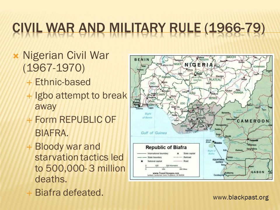  Nigerian Civil War (1967-1970)  Ethnic-based  Igbo attempt to break away  Form REPUBLIC OF BIAFRA.