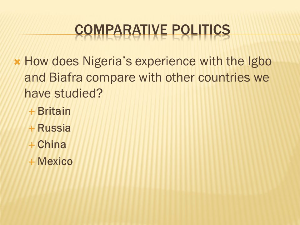  How does Nigeria's experience with the Igbo and Biafra compare with other countries we have studied.