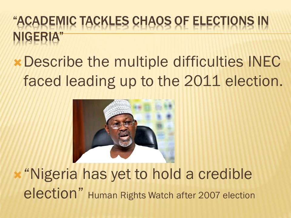  Describe the multiple difficulties INEC faced leading up to the 2011 election.