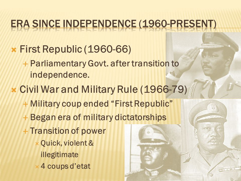  First Republic (1960-66)  Parliamentary Govt. after transition to independence.