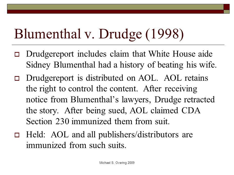 Blumenthal v. Drudge (1998)  Drudgereport includes claim that White House aide Sidney Blumenthal had a history of beating his wife.  Drudgereport is