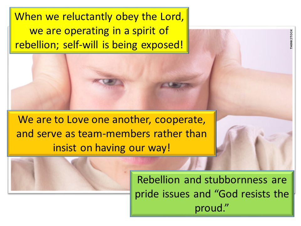 When we reluctantly obey the Lord, we are operating in a spirit of rebellion; self-will is being exposed! Rebellion and stubbornness are pride issues