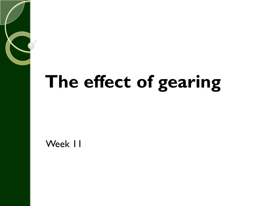 The effect of gearing Week 11