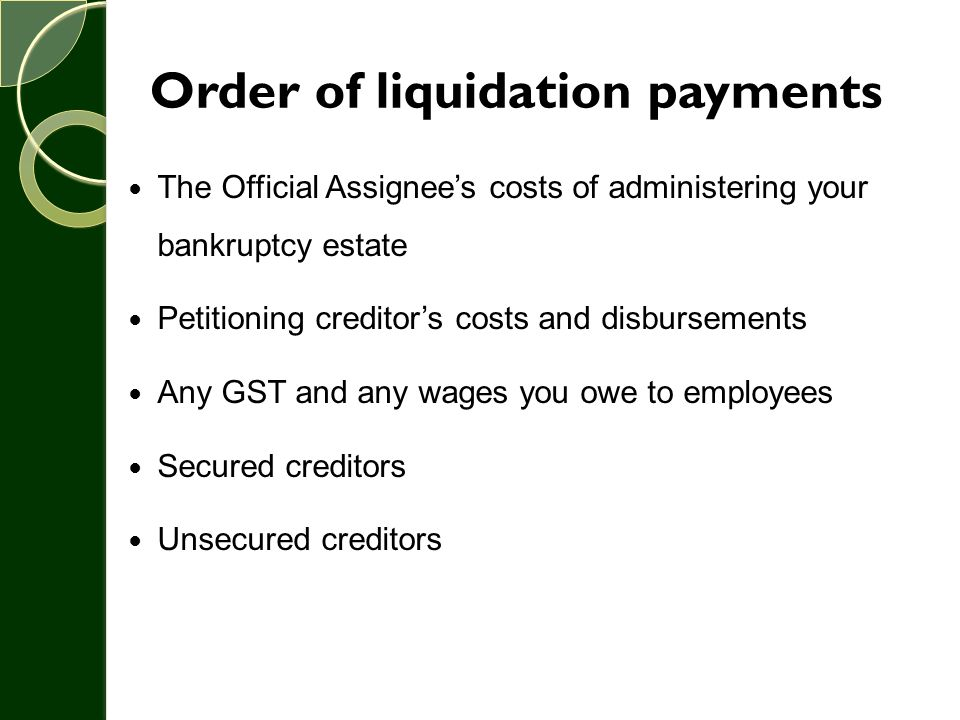 Order of liquidation payments The Official Assignee's costs of administering your bankruptcy estate Petitioning creditor's costs and disbursements Any