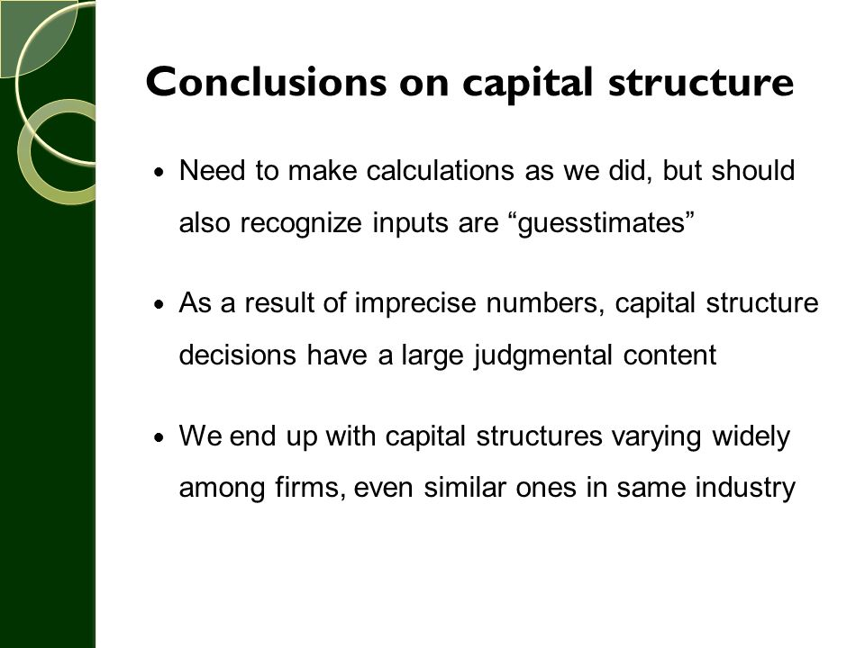 """Conclusions on capital structure Need to make calculations as we did, but should also recognize inputs are """"guesstimates"""" As a result of imprecise num"""