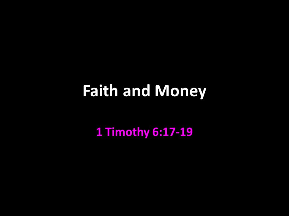 Faith and Money 1 Timothy 6:17-19
