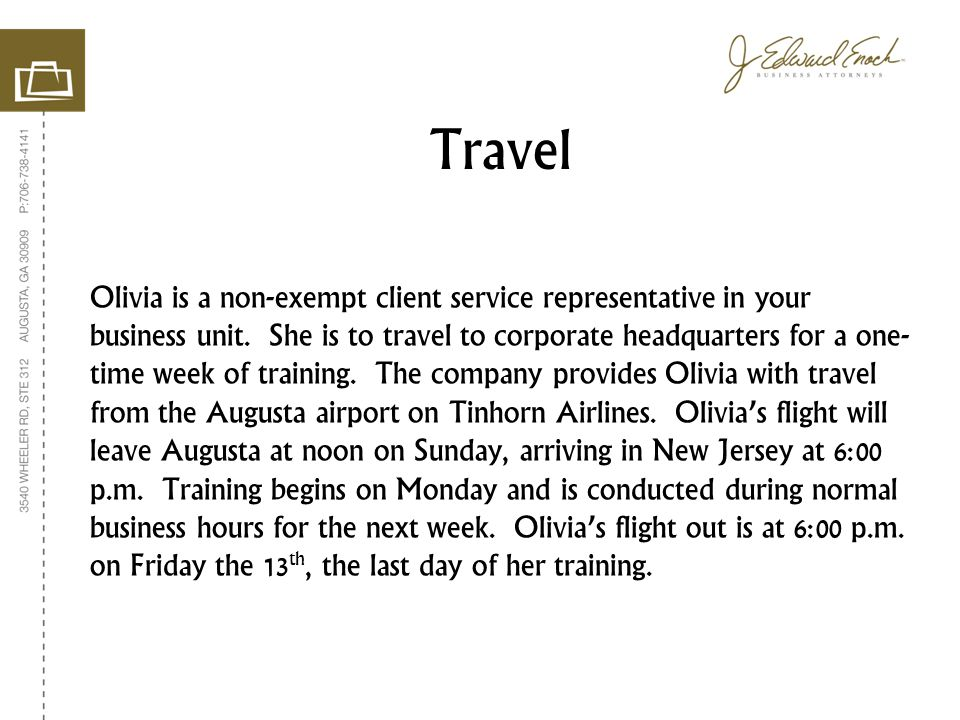 Olivia is a non-exempt client service representative in your business unit. She is to travel to corporate headquarters for a one- time week of trainin