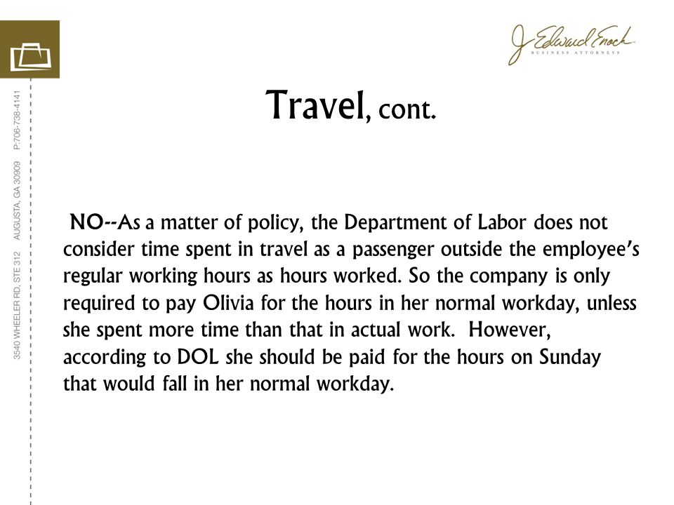 NO--As a matter of policy, the Department of Labor does not consider time spent in travel as a passenger outside the employee's regular working hours